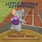 Little Mouse's Adventures on the Freedom Trail by Brittany Bang (Hardback, 2015)