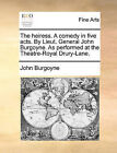 The Heiress. a Comedy in Five Acts. by Lieut. General John Burgoyne. as Performed at the Theatre-Royal Drury-Lane. by John Burgoyne (Paperback / softback, 2010)
