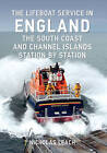 The Lifeboat Service in England: The South Coast and Channel Islands: Station by Station by Nicholas Leach (Paperback, 2015)