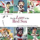 For the Love of the Red Sox: An A-To-Z Primer for Red Sox Fans of All Ages by Frederick C Klein (Hardback, 2008)