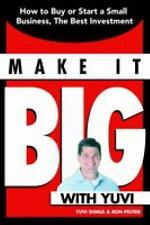 Make It Big with Yuvi : How to Buy or Start a Small Business the Best...