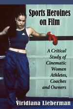 Sports Heroines on Film: A Critical Study of Cinematic Women Athletes, Coaches a