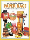 Look What You Can Make With Paper Bags: Creative crafts from everyday objects by Boyds Mills Press (Paperback, 1999)