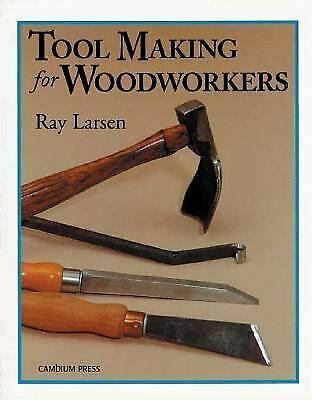 Tool Making for Woodworkers Paperback Ray Larsen