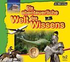 Die abenteuerliche Welt des Wissens von Maria Bonifer, Volker Dettmar, Stefanie Hatz, Sylvia Schopf und Stephan M. Hübner (2009)
