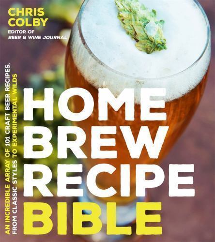 Home Brew Recipe Bible: An Incredible Array of 101 Craft Beer Recipes, From Clas 2