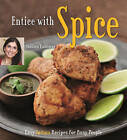 Entice with Spice: Easy Indian Recipes for Busy People by Shubhra Ramineni (Hardback, 2010)