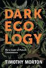 Dark Ecology: For a Logic of Future Coexistence by Timothy Morton (Hardback, 2016)