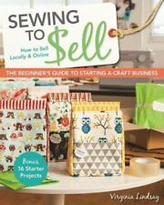 Sewing to Sell - The Beginner's Guide to Starting a Craft Business : How to Sell Locally and Online by Virginia Lindsay (2014, Paperback)