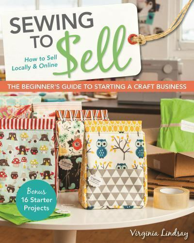 Sewing To Sell The Beginner S Guide To Starting A Craft Business How To Sell Locally And Online By Virginia Lindsay 2014 Trade Paperback For Sale Online Ebay