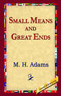 Small Means and Great Ends by M H Adams, Mary Hall Adams (Paperback / softback, 2005)