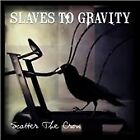 Slaves to Gravity - Scatter the Crow (2008)