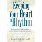 Keeping Your Heart in Rhythm The Seven Natural & Safe Ways to Protect Against Irregular Heartbeats Paperback – 7 Nov 2005