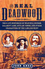 The Real Deadwood: True Life Histories of Wild Bill Hickok, Calamity Jane, Outlaw Towns, and Other Characters of the Lawless West by John Ames (Paperback, 2004)