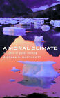 A Moral Climate: The Ethics of Global Warming by Michael S. Northcott (Paperback, 2007)