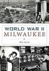 World War II Milwaukee by Margaret M Jones, Meg Jones (Paperback / softback, 2015)