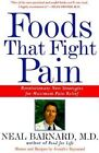 Foods That Fight Pain: Revolutionary New Strategies for Maximum Pain Relief by Neal D. Barnard (Paperback, 1999)