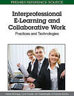 Interprofessional E-Learning and Collaborative Work: Practices and Technologies by Adrian Bromage, Lynn Clouder (Hardback, 2010)