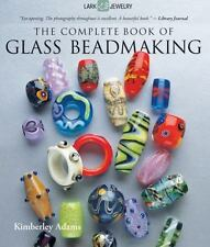 The Complete Book of Glass Beadmaking by Kimberley Adams (2010, Paperback)