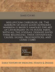 Mellificium Chirurgie, Or, the Marrow of Many Good Authours Wherein Is Briefly Handled the Art of Chyrurgery in Its Foure Parts, with All the Severall Diseases Unto Them Belonging, Their Definitions, Causes, Signes, Prognosticks, and Cures (1648) by James Cooke (Paperback / softback, 2011)