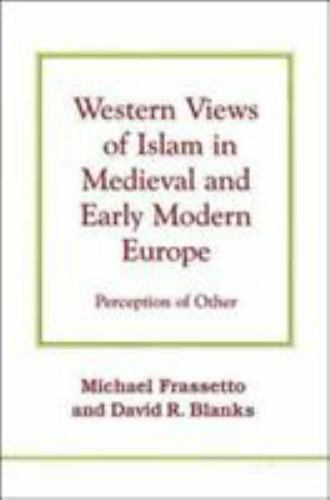 Western Views of Islam in Medieval and Early Modern Europe: Perception of Other,