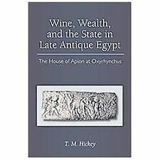 Wine, Wealth, and the State in Late Antique Egypt: The House of Apion at Oxyrhyn