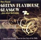 Various Artists - They Played Greens Playhouse Glasgow... Plus Other Ballrooms (2009)