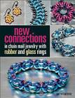 New Connections in Chain Mail Jewelry with Rubber and Glass Rings by Kat Wisniewski (Paperback, 2016)