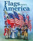 Flags Over America: A Star-Spangled Story by Cheryl Harness (Hardback, 2014)