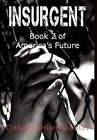 Insurgent: Book 2 of America's Future by Charles Sheehan-Miles (Hardback, 2012)