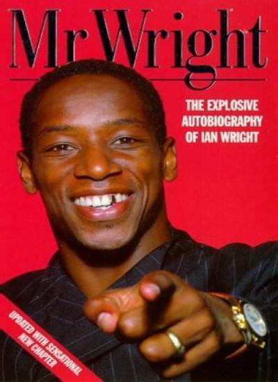 Mr Wright: The Explosive Autobiography of Ian Wright By Ian Wri .9780002187275