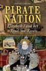 Pirate Nation: Elizabeth I and Her Royal Sea Rovers by David Childs (Hardback, 2014)