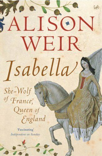 1 of 1 - Isabella: She-Wolf of France, Queen of England,Alison Weir