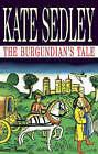The Burgundian's Tale by Kate Sedley (Hardback, 2006)