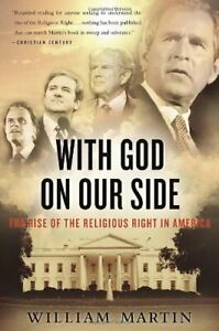 WITH GOD ON OUR SIDE: RISE OF RELIGIOUS RIGHT IN AMERICA By William Martin Mint