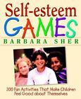 Self-Esteem Games : 300 Fun Activities That Make Children Feel Good about Themselves by Barbara Sher (1998, Paperback)
