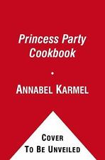 Princess Party Cookbook: Over 100 Delicious Recipes and Fun Ideas for Children