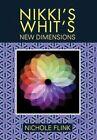 Nikki's Whit's: New Dimentions by Nichole Flink (Hardback, 2012)