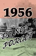 1956 : Do Not Forget: A Freedom Fighter's Memories of Life in Hungary...