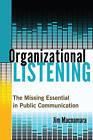 Organizational Listening: The Missing Essential in Public Communication by Jim MacNamara (Hardback, 2015)