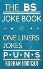 The Bs Joke Book of One Liners, Jokes & Puns by Burhan Siddiqui (Paperback / softback, 2013)