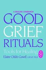 GOOD GRIEF RITUALS: Tools for Healing (Healing Companion), Childs-Gowell, Elaine