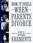 How It Feels When Parents Divorce by Jill Krementz (1988, Paperback)
