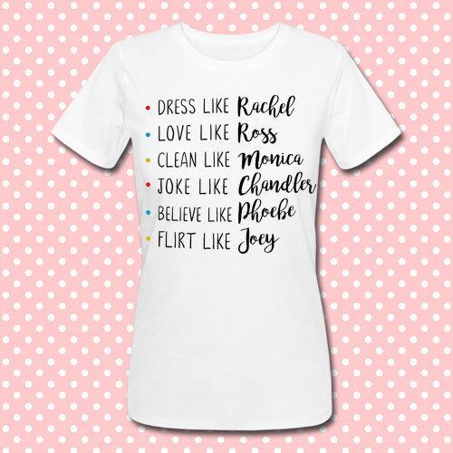 T-shirt donna Friends inspired Dress like Rachel love like Ross clean like...