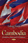 Cambodia: Conditions, Issues & U.S. Relations by Nova Science Publishers Inc (Paperback, 2013)