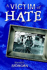 A Victim of Hate by Harold E Morgan (Paperback / softback, 2006)