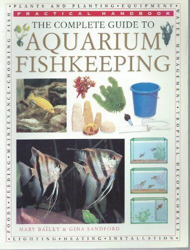 The Complete Guide to Aquarium Fishkeeping By Mary and Gina Sandford. Bailey