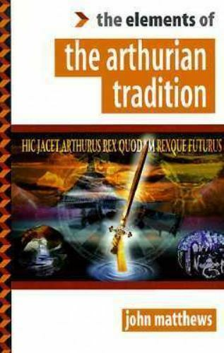 "Elements of the Arthurian Tradition (""Elements of ... "" Series), John Matthews,"
