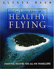 The Little Book of Healthy Flying by Glenda Baum (Paperback, 2001)