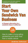 Start Your Own Sandwich Van Business - a Cheaper Alternative to a Sandwich Shop or Coffee Bar: Or How to Make a Living Selling Sandwiches and Other Food from a Mobile Vehicle by Andrew Johnson (Paperback, 2009)
